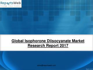 ReportsWeb - Global Isophorone Diisocyanate Market Report 2017