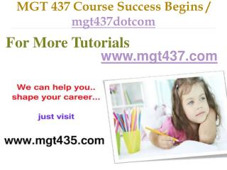 MGT 437 Course Success Begins / mgt437dotcom