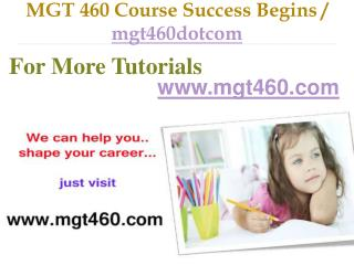 MGT 460 Course Success Begins / mgt460dotcom