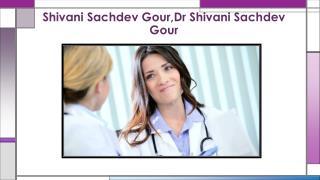 High Professional Doctor-Shivani Sachdev Gour,Dr Shivani Sachdev Gour