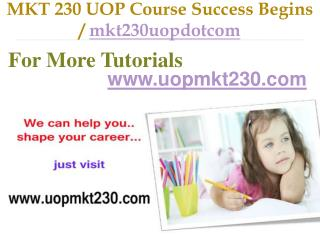 MKT 230 UOP Course Success Begins / mkt230uopdotcom