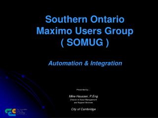 Southern Ontario Maximo Users Group  SOMUG   Automation  Integration