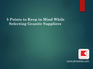 5 Points To Keep In Mind While Selecting Granite Suppliers