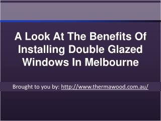 A Look At The Benefits Of Installing Double Glazed Windows In Melbourne