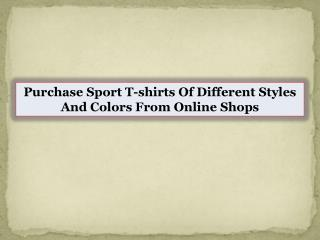 Purchase Sport T-shirts Of Different Styles And Colors From Online Shops