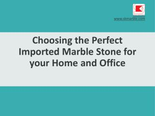 How To Choose The Perfect Imported Marble Stone For Your Home And Offices