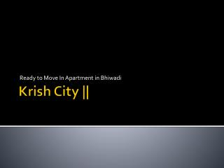 Krish city || Ready to Move in Apartment in Bhiwadi