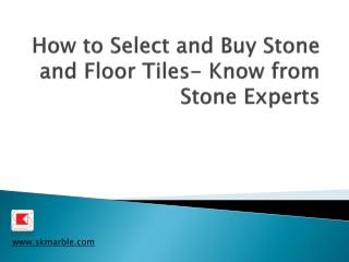 Tips For Selecting And Buy Stones And Floor Tiles-Know From Experts