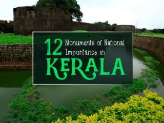 12 Monuments of National Importance in Kerala