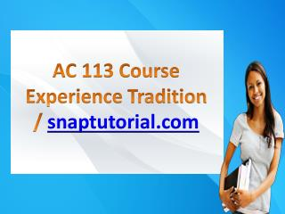 AC 113 Course Experience Tradition / snaptutorial.com