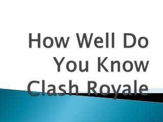 How Well Do You Know Clash Royale