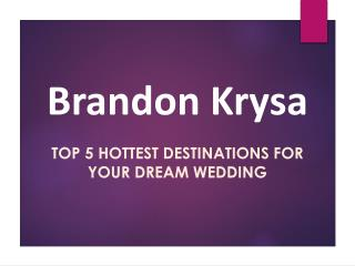 Top 5 Hottest Destinations for Your Dream Wedding Covered By Brandon Krysa