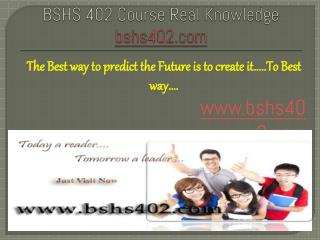 BSHS 402 Course Real Knowledge / bshs 402 dotcom