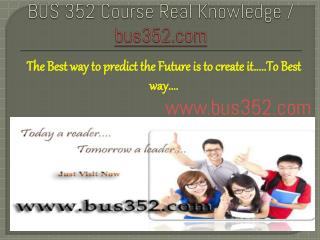 BUS 352 Course Real Knowledge / bus 352 dotcom