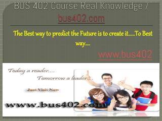 BUS 402 Course Real Knowledge / bus 402 dotcom