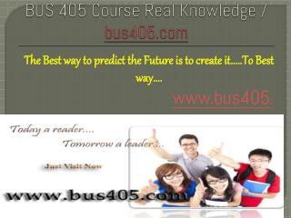 BUS 405 Course Real Knowledge / bus 405 dotcom