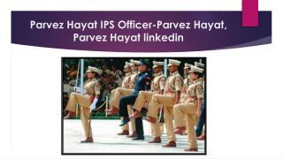 Parvez Hayat IPS Officer-Parvez Hayat,Parvez Hayat linkedin