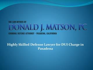 Highly Skilled Defense lawyer for DUI charge in Pasadena