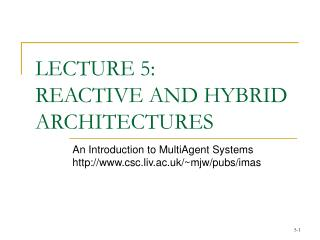 LECTURE 5:  REACTIVE AND HYBRID ARCHITECTURES