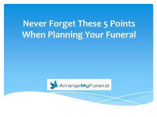 Never Forget These 5 Points When Planning Your Funeral
