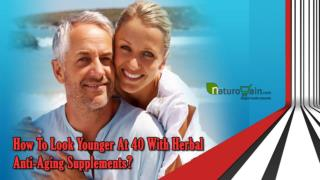 How To Look Younger At 40 With Herbal Anti-Aging Supplements?