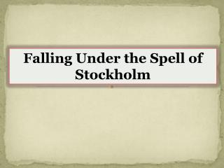 Falling Under the Spell of Stockholm