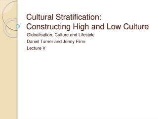 Cultural Stratification:  Constructing High and Low Culture
