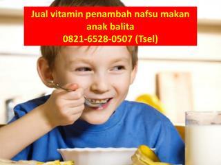 0821-6528-0507 (Tsel), Jual vitamin penambah nafsu makan anakbalita
