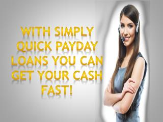 Simply Quick Payday Loans- Get Cash Help Easily And Quickly