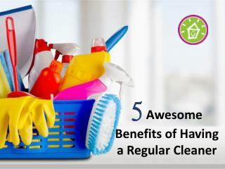 5 Awesome Benefits of Having a Regular Cleaner