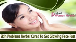 Skin Problems Herbal Cures To Get Glowing Face Fast
