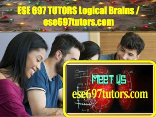 ESE 697 TUTORS Logical Brains / ese697tutors.com
