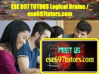 ESE 697 TUTORS Logical Brains / ese697tutors.com