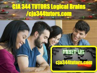 CJA 344 TUTORS Logical Brains /cja344tutors.com