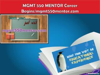 MGMT 550 MENTOR Career Begins/mgmt550mentor.com