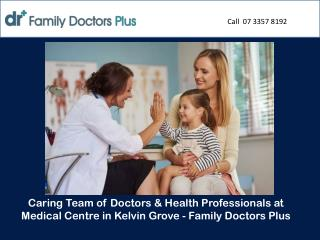 Caring Team of Doctors & Health Professionals at Medical Centre in Kelvin Grove - Family Doctors Plus