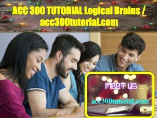 ACC 300 TUTORIAL Logical Brains / acc300tutorial.com