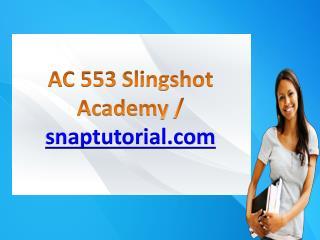 AC 553 Slingshot Academy / snaptutorial.com