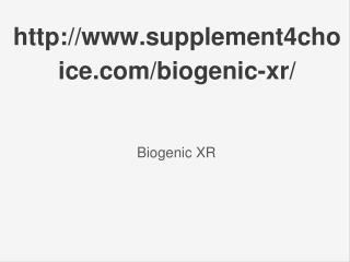 http://www.supplement4choice.com/biogenic-xr/