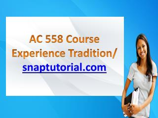 AC 558 Course Experience Tradition / snaptutorial.com