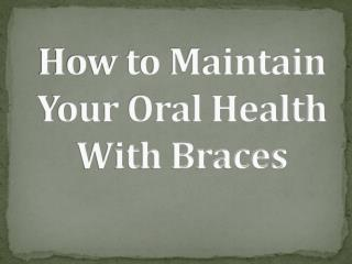 How to Maintain Your Oral Health With Braces