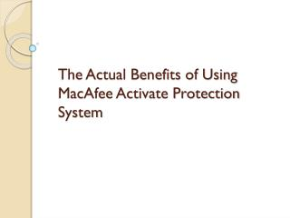 The actual benefits of using mac afee activate protection