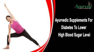 Ayurvedic Supplements For Diabetes To Lower High Blood Sugar Level