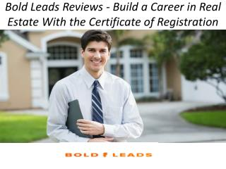 Bold Leads Reviews - Build a Career in Real Estate With the Certificate of Registration