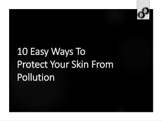 10 easy ways to protect your skin from pollutions