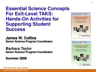 Essential Science Concepts  For Exit-Level TAKS:  Hands-On Activities for Supporting Student Success  James W. Collins S