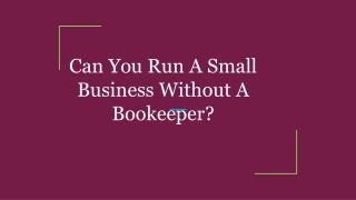 Can You Run A Small Business Without A Bookeeper?
