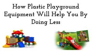 How Plastic Playground Equipment Will Help You By Doing Less