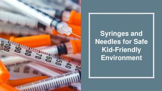 Syringes and Needles for Safe Kid Friendly Environment