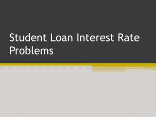 Student Loan Interest Rate Problems